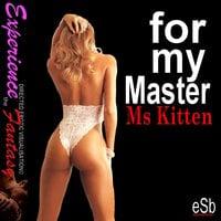 For My Master - Ms Kitten