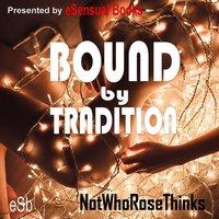 Bound by Tradition - NotWhoRoseThinks