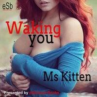 Waking You - Ms Kitten