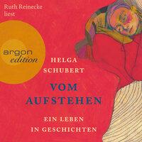 Vom Aufstehen - Ein Leben in Geschichten - Helga Schubert