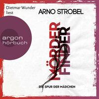 Mörderfinder: Die Spur der Mädchen - Arno Strobel