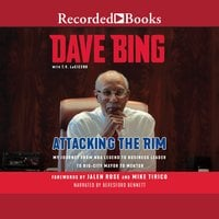 Attacking the Rim: My Journey from NBA Legend to Business Leader to Big-City Mayor to Mentor - Dave Bing