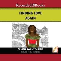 Finding Love Again - Chioma Iwunze Ibiam