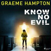 Know No Evil - Graeme Hampton