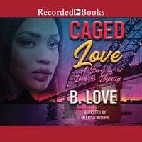Caged Love - B. Love