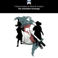 A Macat Analysis of Alfred W. Crosby's The Columbian Exchange: Biological and Cultural Consequences of 1492 - Joshua Specht, Etienne Stockland