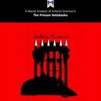 A Macat Analysis of Antonio Gramsci's Prison Notebooks - Jason Xidias, Lorenzo Fusaro