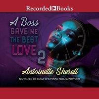 A Boss Gave Me the Best Love 2 - Antoinette Sherell
