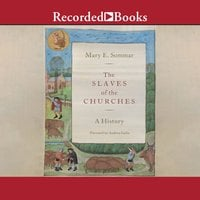 The Slaves of the Churches: A History - Mary E. Sommar