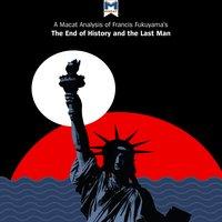 A Macat Analysis of Francis Fukuyama's The End of History and the Last Man - Dr. Ian Jackson, Jason Xidias