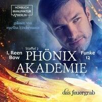 Phönixakademie: Das Feuergrab - I. Reen Bow