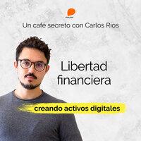 Libertad financiera creando activos digitales - Carlos Ríos