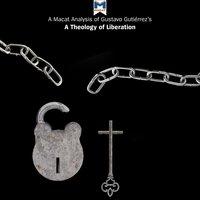 A Macat Analysis of Gustavo Gutiérrez's A Theology of Liberation: History, Politics, and Salvation - Marthe Hesselmans, Jonathan Teubner
