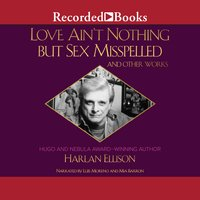 Love Aint Nothing But Sex Misspelled and Other Works - Harlan Ellison