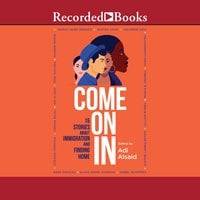 Come On In - 15 Stories about Immigration and Finding Home - Adi Alsaid
