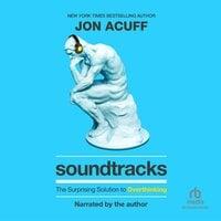 Soundtracks: The Surprising Solution to Overthinking - Jon Acuff