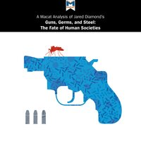 A Macat Analysis of Jared Diamond's Guns, Germs, and Steel: The Fates of Human Societies - Riley Quinn
