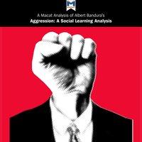 A Macat Analysis of Albert Bandura's Aggression: A Social Learning Analysis - Jacqueline Allan