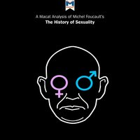 A Macat Analysis of Michel Foucault's The History of Sexuality: Volume 1: The Will to Knowledge - Chiara Briganti, Rachele Dini