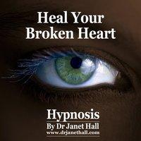 Heal Your Broken Heart - Dr. Janet Hall