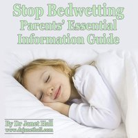 Stop Bedwetting Parents Essential Information Guide - Dr. Janet Hall