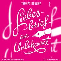 Liebesbrief an Unbekannt - Thomas Brezina