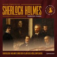Sherlock Holmes und der Club des Höllenfeuers - Sir Arthur Conan Doyle, Franziska Franke