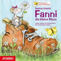 Fanni, die kleine Maus. - Lieder, Reime und Geschichten, die mit Sprache spielen - Bettina Göschl