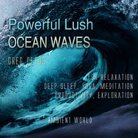 Powerful Lush Ocean Waves: For Relaxation, Deep Sleep, Yoga, Meditation, Productivity, Exploration - Greg Cetus