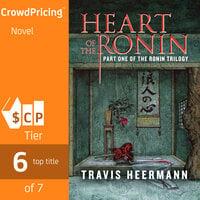 Heart of the Ronin; Part 1 of The Ronin Trilogy - Travis Heermann