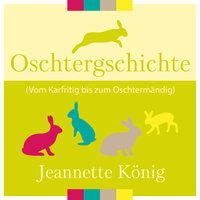 Oschtergschichte - Jeannette König