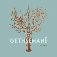 Gethsemané: Een 25-daagse reis tot ver binnenin Gods overweldigende, grote liefde!