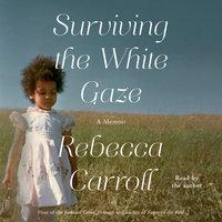 Surviving the White Gaze - Rebecca Carroll