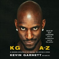 KG: A to Z: An Uncensored Encyclopedia of Life, Basketball, and Everything in Between - Kevin Garnett