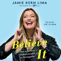 Believe IT: How to Go from Underestimated to Unstoppable - Jamie Kern Lima