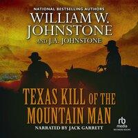 Texas Kill of the Mountain Man - J.A. Johnstone, William W. Johnstone