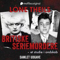 Britiske seriemordere - samlet udgave - Lone Theils
