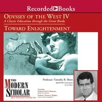 Odyssey of the West IV - A Classic Education through the Great Books: Towards Enlightenment - Timothy B. Shutt