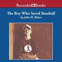 The Boy Who Saved Baseball - John Ritter