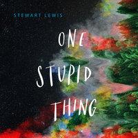 One Stupid Thing - Stewart Lewis