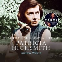 A Beautiful Shadow: A Life of Patricia Highsmith - Andrew Wilson