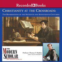Christianity at the Crossroads - The Reformations of the Sixteenth and Seventeenth Centuries - Thomas F. Madden