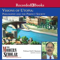 Visions of Utopia - Philosophy and the Perfect Society - Fred Baumann