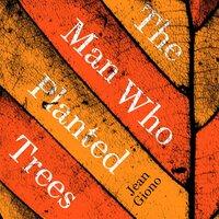 The Man Who Planted Trees - Jean Giono
