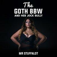 The Goth BBW and her Jock Bully - Mr Stuffalot