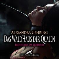 Das WaldHaus der Qualen / Erotische SM-Geschichte - Alexandra Gehring
