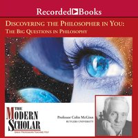 Discovering the Philosopher in You - The Big Questions in Philosophy - Colin McGinn