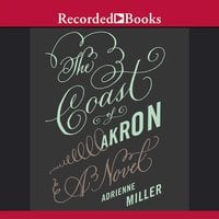 The Coast of Akron - A Novel - Adrienne Miller
