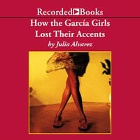 How the Garcia Girls Lost Their Accents - Julia Alvarez