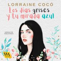 Los días grises, y tu mirada azul - Lorraine Cocó